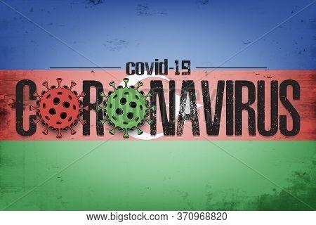 Flag Of Azerbaijan With Coronavirus Covid-19. Virus Cells Coronavirus Bacteriums Against Background