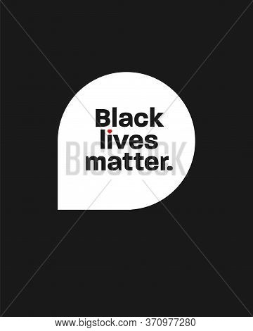 Black Lives Matter. Protest Poster About Nation Racism. International Movement For The Humanity Righ