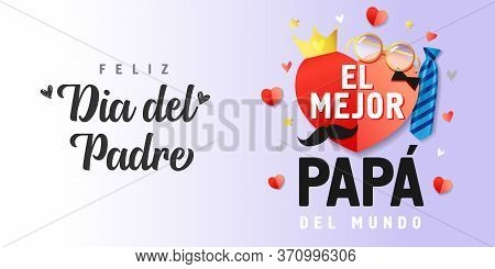 Feliz Dia Del Padre, El Mejor Papa Del Mundo Spanish Text, Translate: Happy Fathers Day, Best Dad In