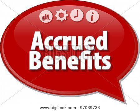 Speech bubble dialog illustration of business term saying Accrued benefits