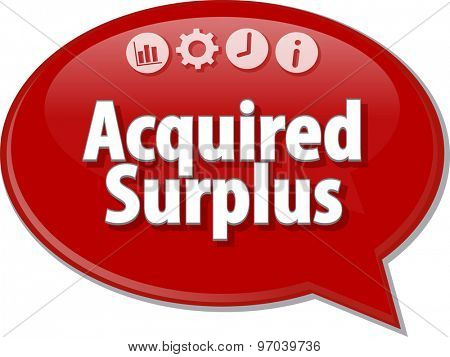 Speech bubble dialog illustration of business term saying Acquired surplus