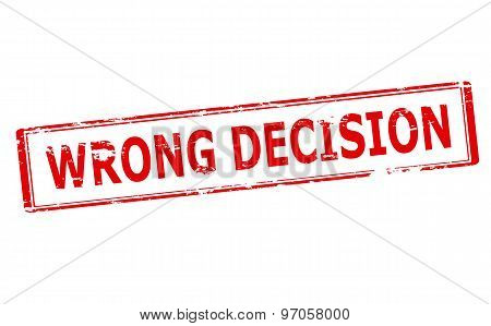 Rubber stamp with text wrong decision inside vector illustration