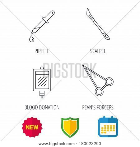 Blood donation, scalpel and pipette icons. Peans forceps linear sign. Shield protection, calendar and new tag web icons. Vector