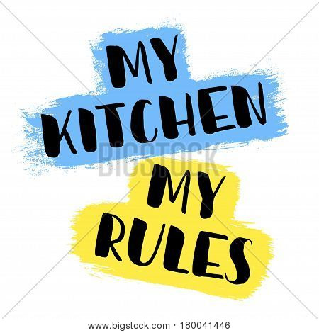 My kitchen my rules. Modern brush calligraphy. Black text on blue and yellow color brushstroke on white background. Quote. Vector illustration hand lettering. Bold. Colorful