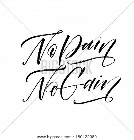 No pain no gain card. Ink illustration. Modern brush calligraphy. Isolated on white background.