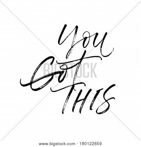You got this card. Ink illustration. Modern brush calligraphy. Isolated on white background.