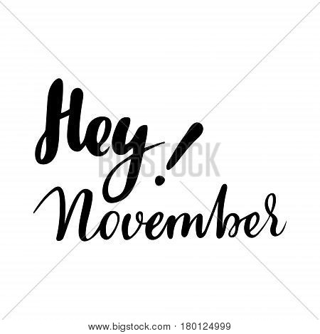 Autumn greeting card with phrase Hey November. Vector isolated illustration: brush calligraphy, hand lettering. Inspirational typography poster. For calendar, postcard, label and decor