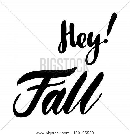 Greeting card with phrase Hey Fall. Vector isolated illustration: brush calligraphy, hand lettering. Inspirational typography poster. For calendar, postcard, label and decor