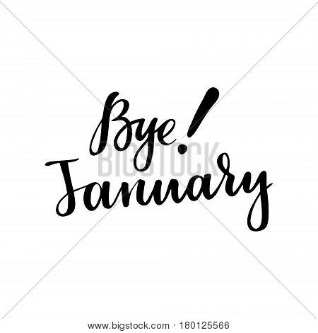 Winter card with phrase Bye January. Vector isolated illustration: brush calligraphy, hand lettering. Inspirational typography poster. For calendar, postcard, label and decor