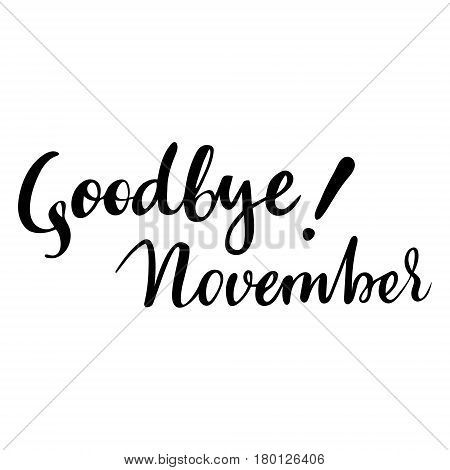Autumn card with phrase Goodbye November. Vector isolated illustration: brush calligraphy, hand lettering. Inspirational typography poster. For calendar, postcard, label and decor