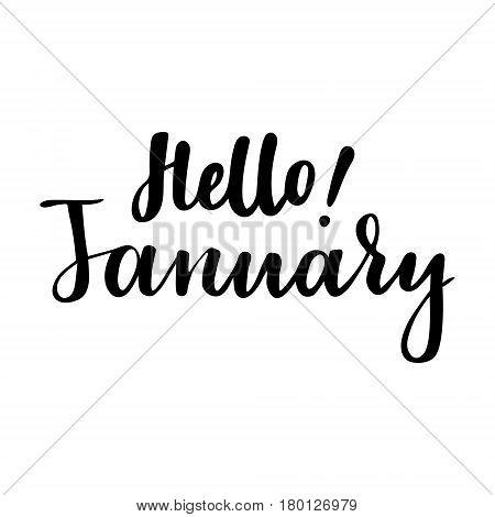 Winter greeting card with phrase Hello January. Vector isolated illustration: brush calligraphy, hand lettering. Inspirational typography poster. For calendar, postcard, label and decor