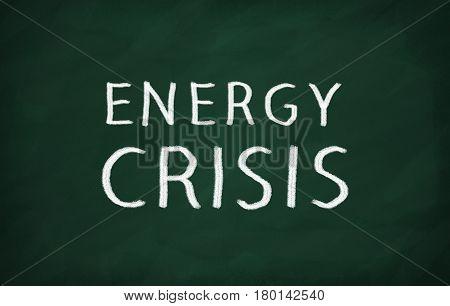On The Blackboard With Chalk Write Energy Crisis