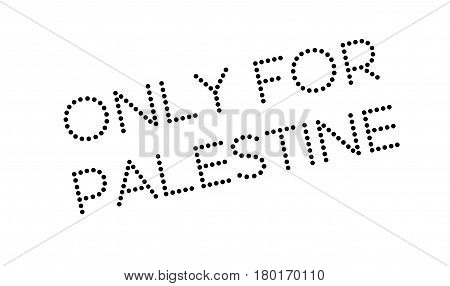 Only For Palestine rubber stamp. Grunge design with dust scratches. Effects can be easily removed for a clean, crisp look. Color is easily changed.