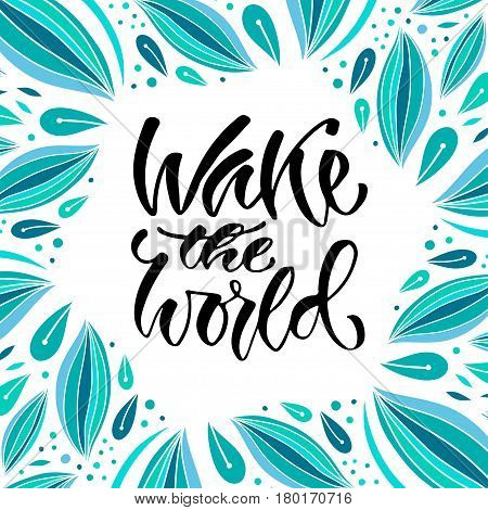 Modern vector lettering. Inspirational hand lettered quote for wall poster. Printable calligraphy phrase. T-shirt print design. Wake the world