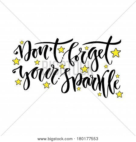 Modern vector lettering. Inspirational hand lettered quote for wall poster. Printable calligraphy phrase. T-shirt print design. Dont forget your sparkle