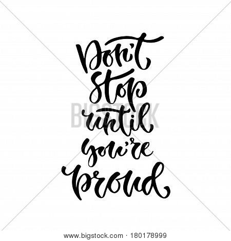 Modern vector lettering. Inspirational hand lettered quote for wall poster. Printable calligraphy phrase. T-shirt print design. Don't stop until you're proud.