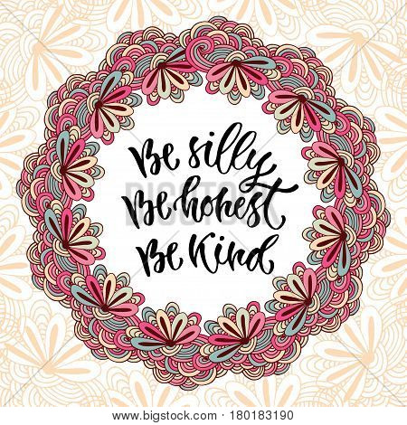 Modern vector lettering. Inspirational hand lettered quote for wall poster. Be silly be honest be kind.