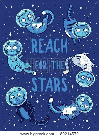 Reach for the stars. Positive quote. Cartoon print with cats astronauts in space. Cats have great adventures in space.