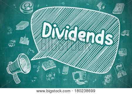 Dividends on Speech Bubble. Doodle Illustration of Yelling Horn Speaker. Advertising Concept. Business Concept. Loudspeaker with Phrase Dividends. Cartoon Illustration on Blue Chalkboard.
