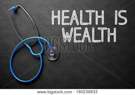 Health Is Wealth. Medical Concept, Handwritten on Black Chalkboard. Top View Composition with Chalkboard and Blue Stethoscope. Medical Concept: Health Is Wealth on Black Chalkboard. 3D Rendering.