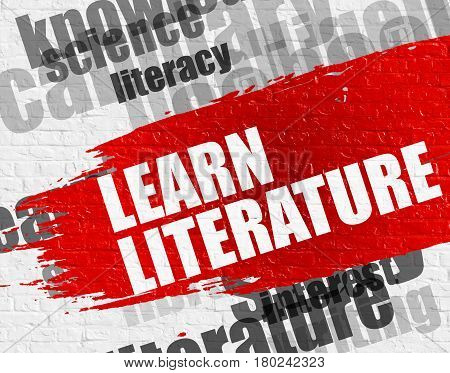Education Service Concept: Learn Literature. Red Inscription on the Brick Wall. Learn Literature on the Brickwall Background with Word Cloud Around It.