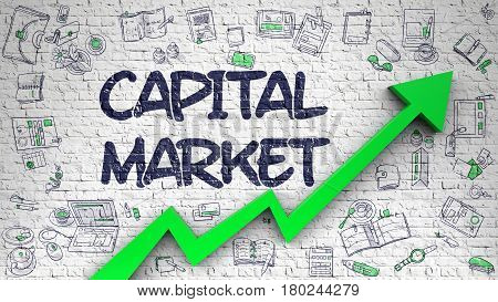 White Brick Wall with Capital Market Inscription and Green Arrow. Business Concept. Capital Market - Improvement Concept. Inscription on White Brick Wall with Hand Drawn Icons Around. 3d
