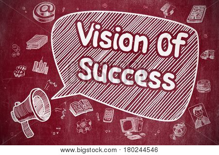 Vision Of Success on Speech Bubble. Doodle Illustration of Shrieking Loudspeaker. Bullhorn with Phrase Vision Of Success. Doodle Illustration on Red Chalkboard.
