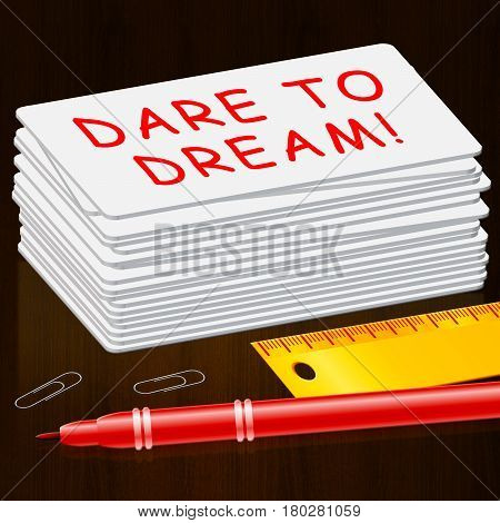 Dare To Dream  Means Imagination 3D Illustration