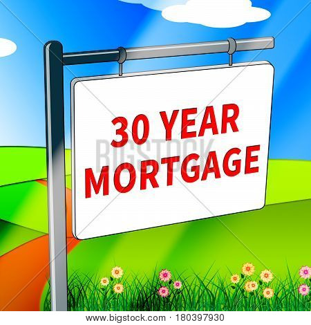 Thirty Year Mortgage Means House Finance 3D Illustration