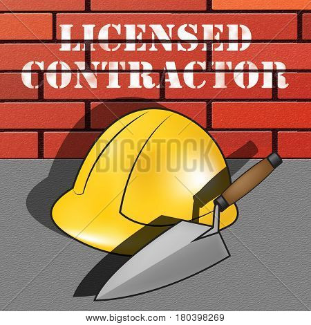Licensed Contractor Means Qualified Builder 3D Illustration