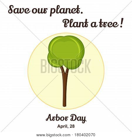 Arbor Day background with the tree in simple cartoon style. Vector illustration for you design, card, banner, poster, calendar or placard template. April 28. Holiday Collection.