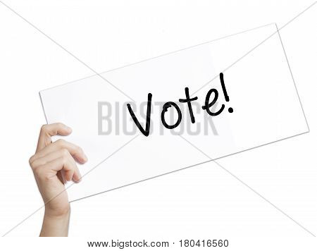 Vote! Sign On White Paper. Man Hand Holding Paper With Text. Isolated On White Background
