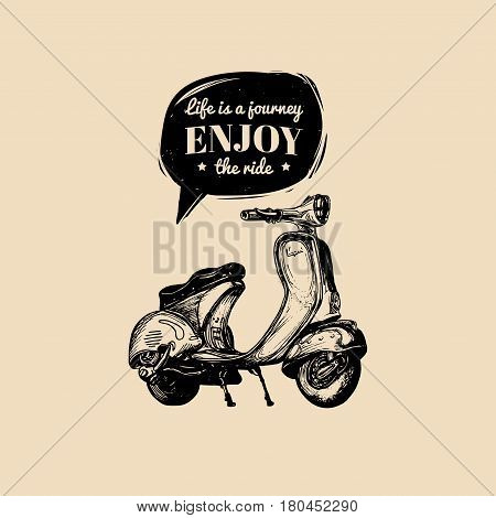 Hand sketched scooter banner with motivational quote Life is a journey, enjoy the ride in speech bubble. Vector typographic poster with vintage retro motorroller illustration.
