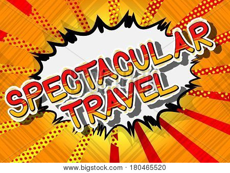 Spectacular Travel - Comic book style word on abstract background.