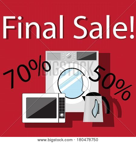 Final sale poster design over a red background with percent discount 50 and 70 off. Sale Banner with household appliances - microwave kettle washing machine Vector Illustration.