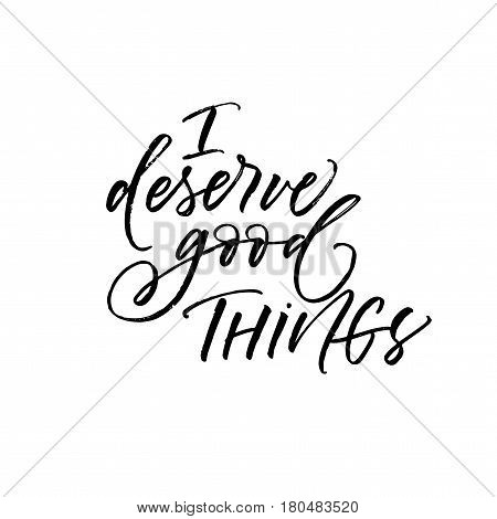 I deserve good things postcard. Ink illustration. Modern brush calligraphy. Isolated on white background.