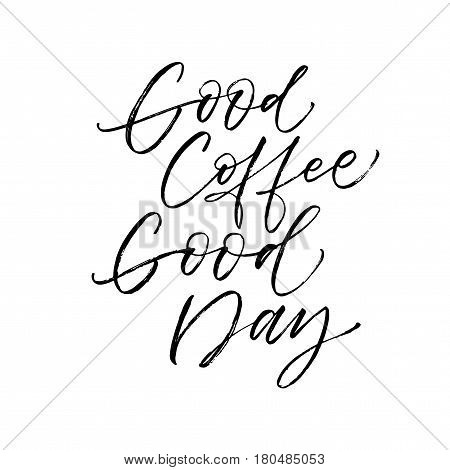 Good coffee good day postcard. Ink illustration. Modern brush calligraphy. Isolated on white background.