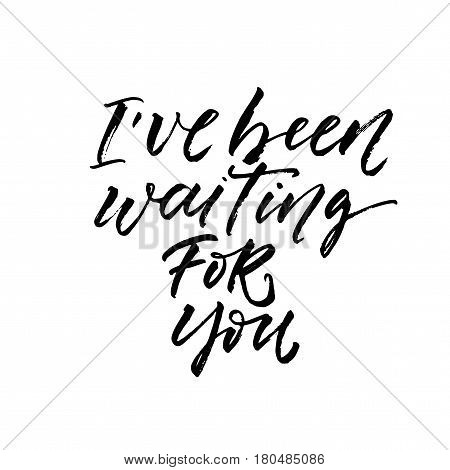 I've been waiting for you postcard. Ink illustration. Modern brush calligraphy. Isolated on white background.