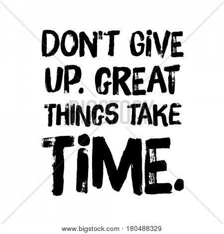 Quote on white - Don't give up. Great things take time.