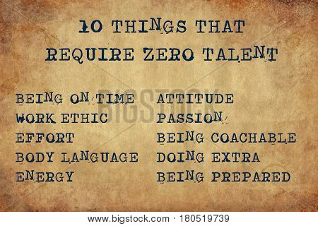 Inspiring motivation quote with typewriter text 10 things that require zero talent: being on time, attitude, work ethic, passion, effort, being coachable, body language, doing extra, energy, being prepared. Distressed Old Paper with Typing image.