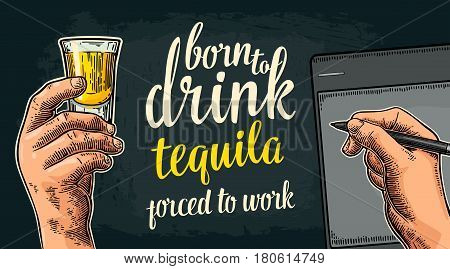 Male hand holding glass and stylus. Born to drink tequila forced to work lettering. Vintage color vector engraving illustration for poster invitation to party. Isolated on dark background