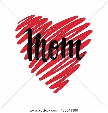 I love you mom. I heart you. inscription Hand drawn lettering isolated on white background. design for holiday greeting card and invitation of the happy mother day birthday and Parents day