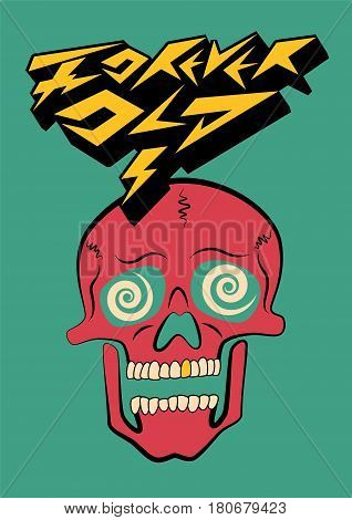 Forever Old. Typographic party poster design with crazy skull. Retro vector illustration.