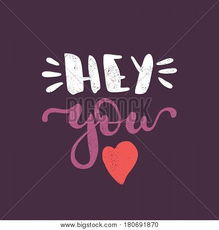 Hey you. Heart. Bright multi-colored romantic letters on dark background. Modern, stylish hand drawn lettering. Quote. Hand-painted inscription. Calligraphy poster, typography. Valentine's Day Vintage