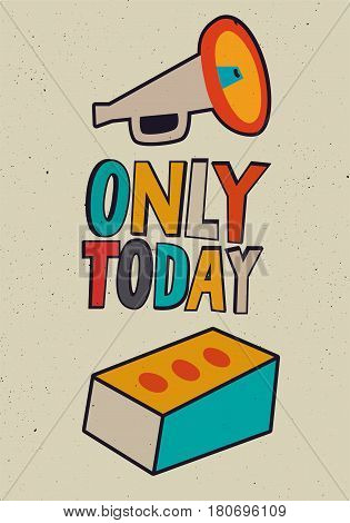 Only Today. Promotional typographic retro poster design. Vector illustration.