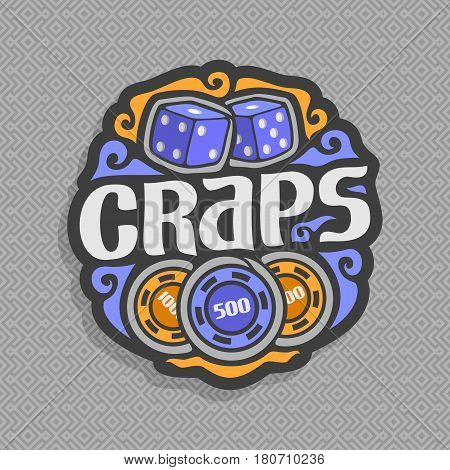 Vector logo for Craps gambling game: 2 blue dice cubes with combination 1:1, lettering title text - craps, art gamble icon with curly decoration on grey geometric background, casino chips nominal 500.