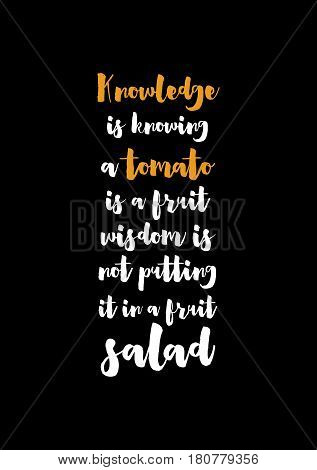 Quote food calligraphy style. Hand lettering design element. Inspirational quote: Knowledge is knowing that a tomato is a fruit, wisdom is not putting it in a fruit salad.