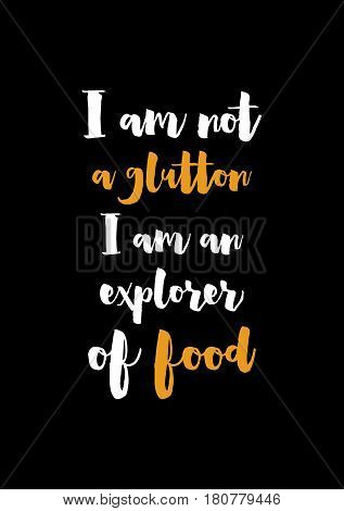 Quote food calligraphy style. Hand lettering design element. Inspirational quote: I am not a glutton, i am an explorer of food.