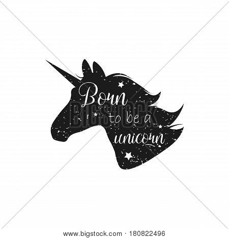 Born To Be A Unicorn. Vector Illustration. Abstract Unicorn Silhouette