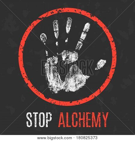 Conceptual vector grunge illustration. Stop alchemy sign.